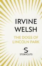 The DOGS of Lincoln Park (Storycuts) ebook by Irvine Welsh