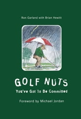 Golf Nuts - You've Got to Be Committed ebook by Ron Garland