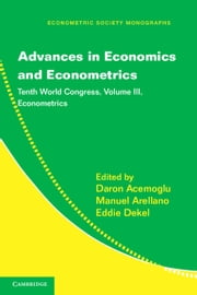 Advances in Economics and Econometrics: Volume 3, Econometrics - Tenth World Congress ebook by Professor Daron Acemoglu,Professor Manuel Arellano,Professor Eddie Dekel