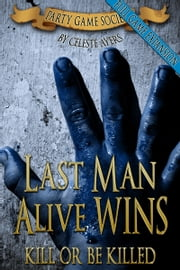 Last Man Alive Wins 2: Kill or Be Killed (#2) (Party Game Society) ebook by Celeste Ayers