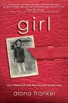 Girl - My Childhood and the Second World War ebook by