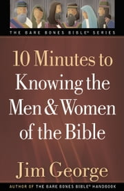 10 Minutes to Knowing the Men and Women of the Bible ebook by Jim George
