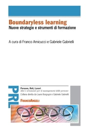 Boundaryless learning. Nuove strategie e strumenti di formazione - Nuove strategie e strumenti di formazione ebook by Franco Amicucci, Gabriele Gabrielli, AA. VV.