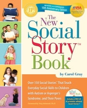 The New Social Story Book, Revised and Expanded 10th Anniversary Edition - Over 150 Social Stories that Teach Everyday Social Skills to Children with Autism or Asperger's Syndrome and their Peers ebook by Carol Gray
