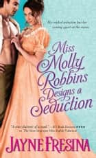 Miss Molly Robbins Designs a Seduction ebook by Jayne Fresina