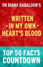 Written in My Own Heart's Blood - Top 50 Facts Countdown ebook by TOP 50 FACTS