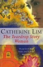 The Teardrop Story Woman ebook by Catherine Lim