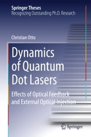 Dynamics of Quantum Dot Lasers - Effects of Optical Feedback and External Optical Injection ebook by Christian Otto