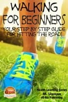 Walking for Beginners: Your Step by Step Guide for Hitting the Road! ebook by M. Usman