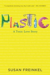 Plastic - A Toxic Love Story ebook by Susan Freinkel