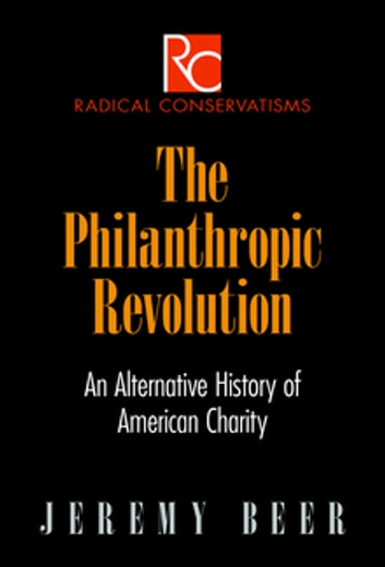 The Philanthropic Revolution - An Alternative History of American Charity ebook by Jeremy Beer