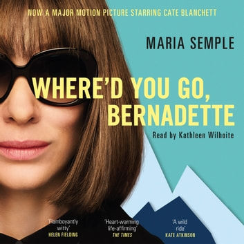 Where'd You Go, Bernadette - Soon to be a major film starring Cate Blanchett audiobook by Maria Semple