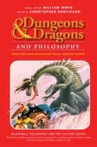 Dungeons and Dragons and Philosophy - Read and Gain Advantage on All Wisdom Checks ebook by Christopher Robichaud, William Irwin