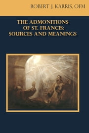 The Admontitions of St. Francis ebook by Robert J. Karris