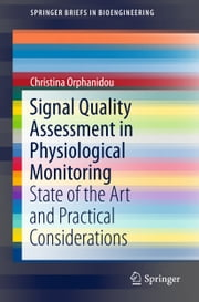 Signal Quality Assessment in Physiological Monitoring - State of the Art and Practical Considerations ebook by Christina Orphanidou