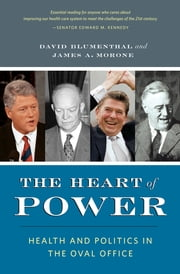 The Heart of Power - Health and Politics in the Oval Office ebook by David Blumenthal,James Morone