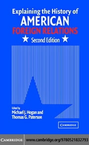 Explaining the History of American Foreign Relations ebook by Hogan, Michael J.