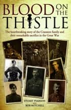 Blood on the Thistle - The Heartbreaking Story of the Cranston family and Their Remarkable Sacrifice ebook by Stuart Pearson, Bob Mitchell