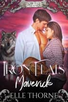 Iron Flats Maverick ebook by Elle Thorne
