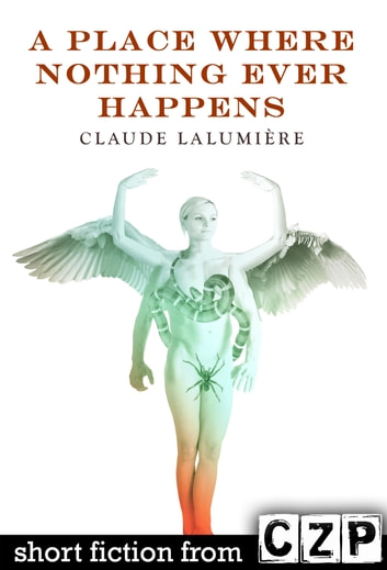A Place Where Nothing Ever Happens ebook by Claude Lalumiere