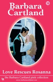19 Love Rescues Rosanna ebook by Barbara Cartland