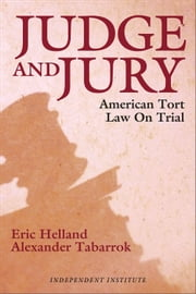 Judge and Jury - American Tort Law on Trial ebook by Eric Helland,Alexander Tabarrok