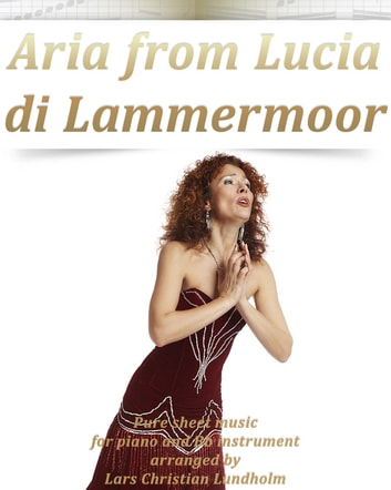 Aria from Lucia di Lammermoor Pure sheet music for piano and Bb instrument arranged by Lars Christian Lundholm ebook by Pure Sheet Music