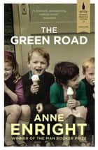The Green Road - Shortlisted for the Baileys Women's Prize for Fiction 2016 eBook by Anne Enright