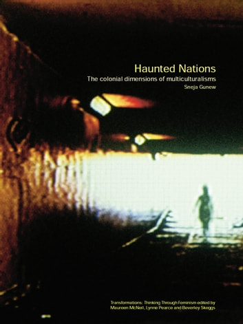Haunted Nations - The Colonial Dimensions of Multiculturalisms ebook by Sneja Gunew