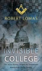The Invisible College ebook by Robert Lomas