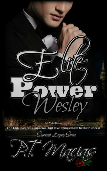 Elite Power: Wesley, Supreme Legacy Series Book 4 ebook by P.T. Macias