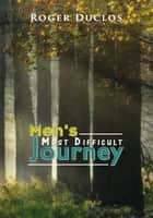 Men's Most Difficult Journey ebook by Roger Duclos