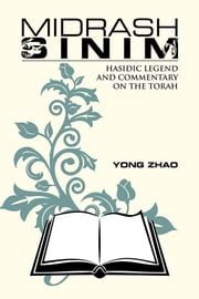 Midrash Sinim - Hasidic Legend and Commentary on the Torah ebook by Yong Zhao