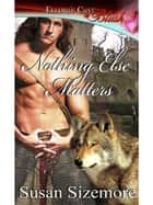 Nothing Else Matters ebook by Susan Sizemore