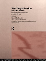 The Organisation of the Firm - International Business Perspectives ebook by Ram Mudambi,Martin Ricketts
