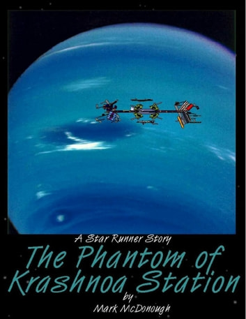 The Phantom of Krashnoa Station: A Star Runner Story ebook by Mark McDonough
