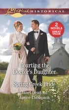 Courting the Doctor's Daughter/Spring Creek Bride ebook by Janice Thompson, Janet Dean