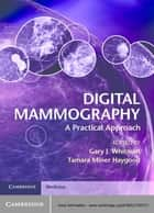 Digital Mammography - A Practical Approach ebook by Gary J. Whitman, Tamara Milner Haygood