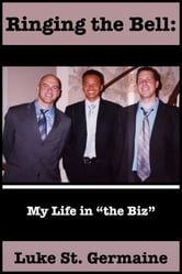 Ringing the Bell: My Life in the Biz ebook by Luke St Germaine