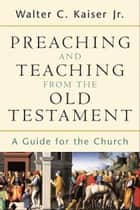Preaching and Teaching from the Old Testament ebook by Walter C. Jr. Kaiser