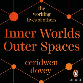 Inner Worlds Outer Spaces - The working lives of others audiobook by Ceridwen Dovey