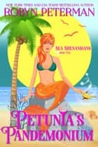 Petunia's Pandemonium - Sea Shenanigans, #5 ebook by Robyn Peterman