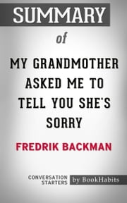Summary of My Grandmother Asked Me to Tell You She's Sorry by Fredrik Backman | Conversation Starters ebook by Book Habits