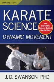 Karate Science - Dynamic Movement eBook by J. D. Swanson, PHD