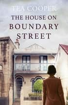 The House on Boundary Street ebook by Tea Cooper