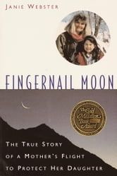 Fingernail Moon - The True Story of a Mother's Flight to Protect Her Daughter ebook by Janie Webster