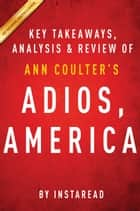 Adios, America by Ann Coulter | Key Takeaways, Analysis & Review ebook by Instaread