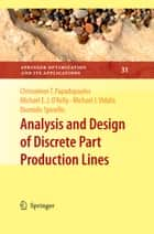 Analysis and Design of Discrete Part Production Lines ebook by Chrissoleon T. Papadopoulos,Michael E. J. O'Kelly,Michael J. Vidalis,Diomidis Spinellis