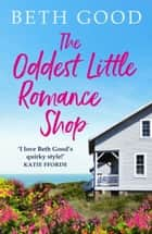 The Oddest Little Romance Shop - A feel-good summer read! ebook by Beth Good