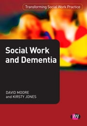 Social Work and Dementia ebook by David Cooper Moore,Kirsty Jones